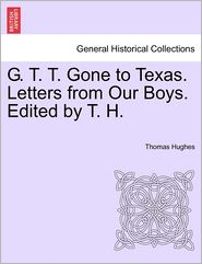 G. T. T. Gone To Texas. Letters From Our Boys. Edited By T. H. - Thomas Hughes