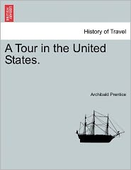A Tour In The United States. - Archibald Prentice