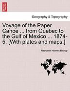 Voyage of the Paper Canoe ... from Quebec to the Gulf of Mexico ... 1874-5. [With Plates and Maps.]