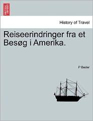 Reiseerindringer Fra Et Bes G I Amerika. - P Beder