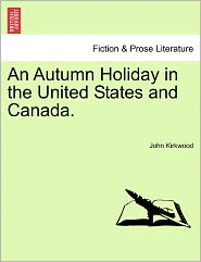 An Autumn Holiday In The United States And Canada. - John Kirkwood