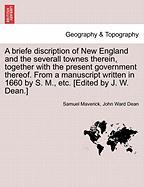A  Briefe Discription of New England and the Severall Townes Therein, Together with the Present Government Thereof. from a Manuscript Written in 1660
