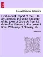 First annual Report of the U. C. of Colorado, including a history of the town of Greeley, from it's date of settlement to the present time. With map of Greeley, etc. - Anonymous