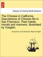 The Chinese in California. Descriptions of Chinese life in San Francisco. Their habits, morals and manners. Illustrated by Voegtlin. - Anonymous Densmore, G B. Voegtlin, Stewart