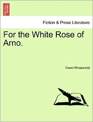 For The White Rose Of Arno. - Owen Rhoscomyl