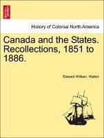 Canada and the States. Recollections, 1851 to 1886. - Watkin, Edward William.
