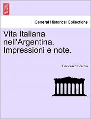 Vita Italiana Nell'Argentina. Impressioni E Note.