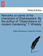 "Remarks on Some of the Characters of Shakespeare. by the Author of ""Observations on Modern Gardening"" T. Whately"