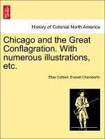 Chicago and the Great Conflagration. With numerous illustrations, etc. - Colbert, Elias Chamberlin, Everett
