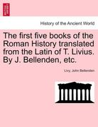 Livy;Bellenden, John: The first five books of the Roman History translated from the Latin of T. Livius. By J. Bellenden, etc.