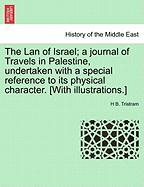 The LAN of Israel; A Journal of Travels in Palestine, Undertaken with a Special Reference to Its Physical Character. [With Illustrations.]