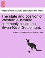 The State and Position of Western Australia: Commonly Called the Swan-River Settlement.