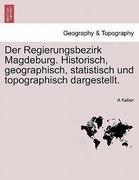 Keber, A.: Der Regierungsbezirk Magdeburg. Historisch, geographisch, statistisch und topographisch dargestellt.