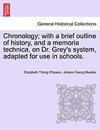 Chronology; With a Brief Outline of History, and a Memoria Technica, on Dr. Grey's System, Adapted for Use in Schools.