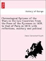 Chronological Epitome of the Wars in the Low Countries from the Peace of the Pyrenees in 1659, to that of Paris in 1815 with reflections, military and political. - Smyth, James Carmichael