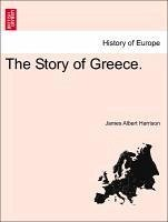 The Story of Greece. - Harrison, James Albert