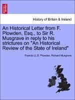 An Historical Letter from F. Plowden, Esq., to Sir R. Musgrave in reply to his strictures on