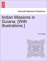 Indian Missions In Guiana. [With Illustrations.] - W H. Brett