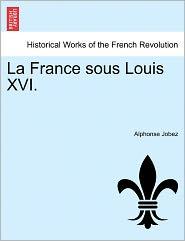 La France Sous Louis Xvi. - Alphonse Jobez