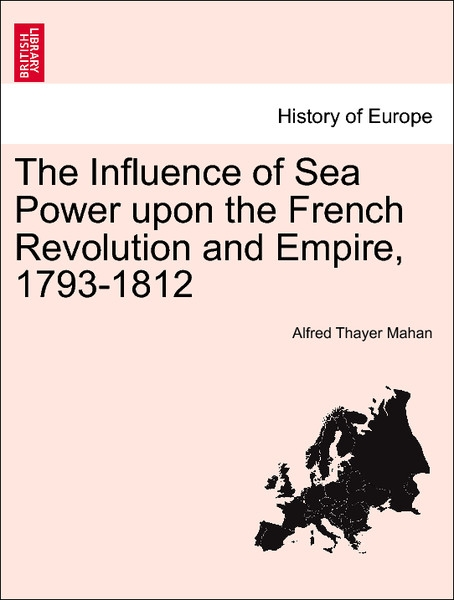 The Influence of Sea Power upon the French Revolution and Empire, 1793-1812. Vol. II als Taschenbuch von Alfred Thayer Mahan - British Library, Historical Print Editions