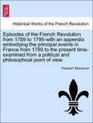 Benvenuti, Fortune: Episodes of the French Revolution from 1789 to 1795-with an appendix embodying the principal events in France from 1789 to the present time-examined from a political and philosophical point of view.