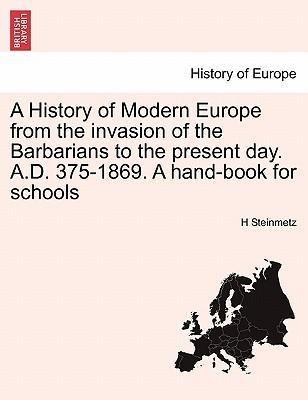 A History of Modern Europe from the invasion of the Barbarians to the present day. A.D. 375-1869. A hand-book for schools als Taschenbuch von H St... - British Library, Historical Print Editions