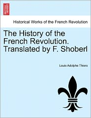 The History Of The French Revolution. Translated By F. Shoberl - Louis Adolphe Thiers