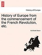 History of Europe from the Commencement of the French Revolution, Etc.