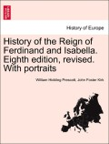 Prescott, William Hickling;Kirk, John Foster: History of the Reign of Ferdinand and Isabella. Eighth edition, revised. With portraits. Vol. III