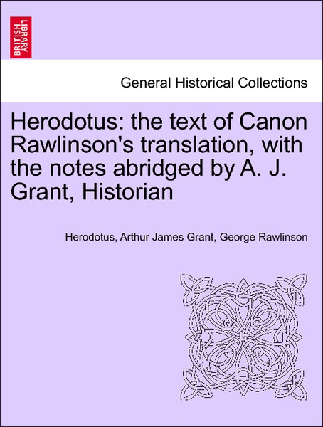 Herodotus: the text of Canon Rawlinson´s translation, with the notes abridged by A. J. Grant, Historian. Vol. I als Taschenbuch von Herodotus, Art... - British Library, Historical Print Editions
