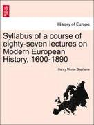Stephens, Henry Morse: Syllabus of a course of eighty-seven lectures on Modern European History, 1600-1890