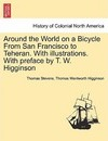 Around the World on a Bicycle from San Francisco to Teheran. with Illustrations. with Preface by T. W. Higginson - Thomas Stevens