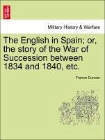The English in Spain or, the story of the War of Succession between 1834 and 1840, etc. - Duncan, Francis