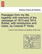 Passages from My Life, Together with Memoirs of the Campaign of 1813 and 1814. Edited, with Introduction and Notes, by Colonel P. Yorke