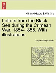 Letters From The Black Sea During The Crimean War, 1854-1855. With Illustrations - Leopold George Heath