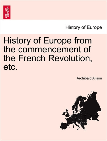 History of Europe from the commencement of the French Revolution, etc. VOL. VI, TENTH EDITION als Taschenbuch von Archibald Alison - British Library, Historical Print Editions