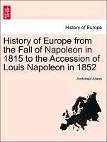 History of Europe from the Fall of Napoleon in 1815 to the Accession of Louis Napoleon in 1852. Vol. VII. - Alison, Archibald