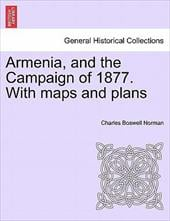 Armenia, and the Campaign of 1877. with Maps and Plans - Norman, Charles Boswell