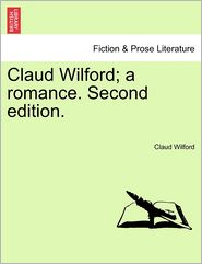 Claud Wilford; A Romance. Second Edition. - Claud Wilford