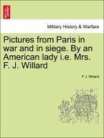 Pictures from Paris in war and in siege. By an American lady i.e. Mrs. F. J. Willard - Willard, F J.