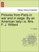 Willard, F. J.: Pictures from Paris in war and in siege. By an American lady i.e. Mrs. F. J. Willard