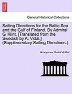 Sailing Directions for the Baltic Sea and the Gulf of Finland. by Admiral G. Klint. [Translated from the Swedish by A. Vidal.] (Supplementary Sailing