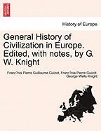 General History of Civilization in Europe. Edited, with Notes, by G. W. Knight