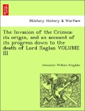 Kinglake, Alexander William: The Invasion of the Crimea: its origin, and an account of its progress down to the death of Lord Raglan VOLUME III