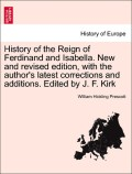 Prescott, William Hickling: History of the Reign of Ferdinand and Isabella. New and revised edition, with the author´s latest corrections and additions. Edited by J. F. Kirk. VOL. III