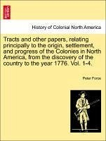 Tracts and other papers, relating principally to the origin, settlement, and progress of the Colonies in North America, from the discovery of the country to the year 1776. Vol. 1. - Force, Peter