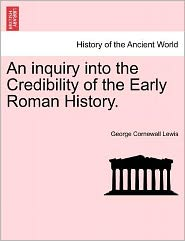 An Inquiry Into The Credibility Of The Early Roman History. - George Cornewall Lewis