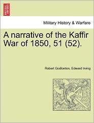 A Narrative Of The Kaffir War Of 1850, 51 (52). - Robert Godlonton, Edward Irving