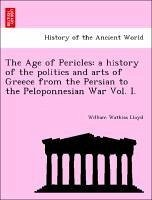 The Age of Pericles: a history of the politics and arts of Greece from the Persian to the Peloponnesian War Vol. I. - Lloyd, William Watkiss