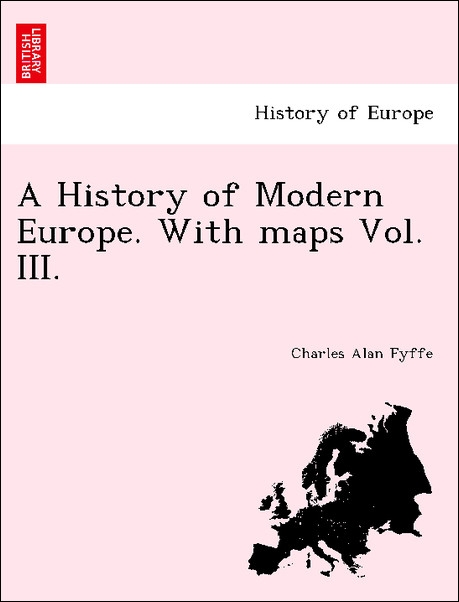 A History of Modern Europe. With maps Vol. III. als Taschenbuch von Charles Alan Fyffe - British Library, Historical Print Editions